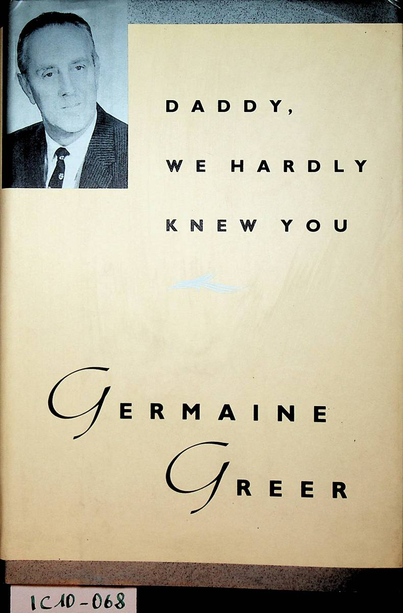Daddy We Hardly Knew You. - Greer, Germaine