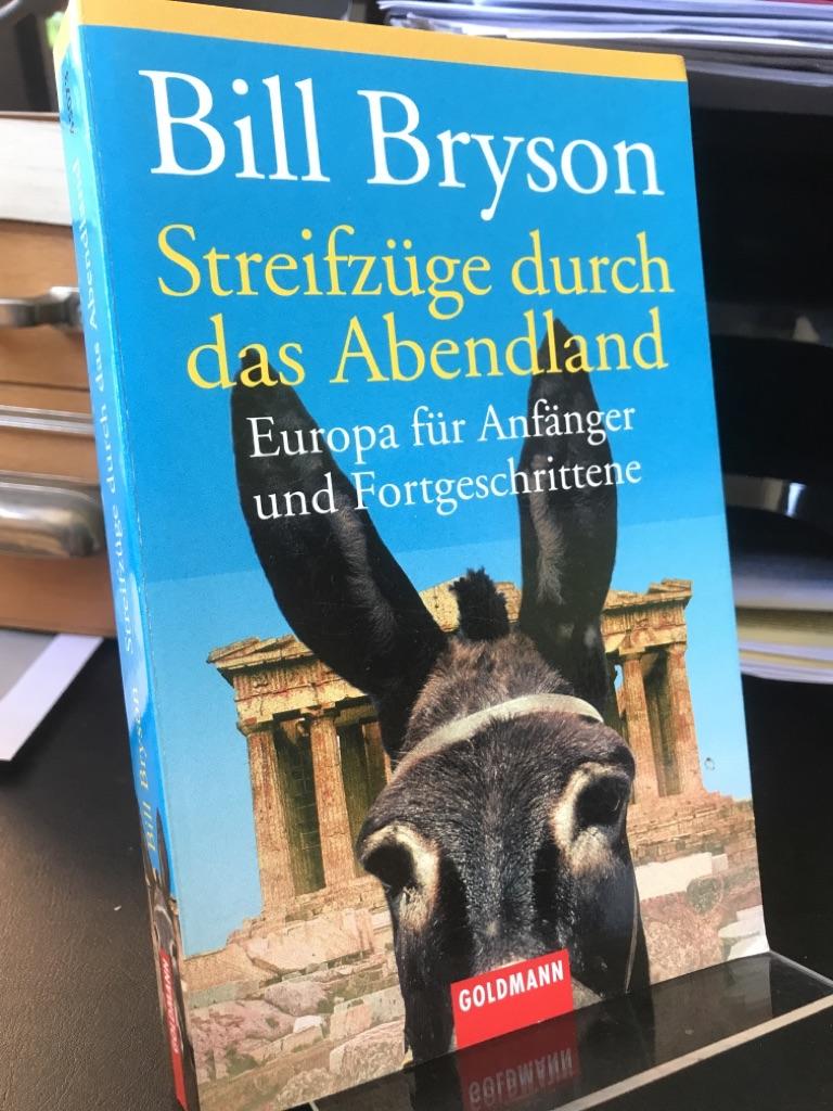 Streifzüge durch das Abendland. Europa für Anfänger und Fortgeschrittene. Aus dem Amerikanischen von Claudia Holzförster. - Bryson, Bill