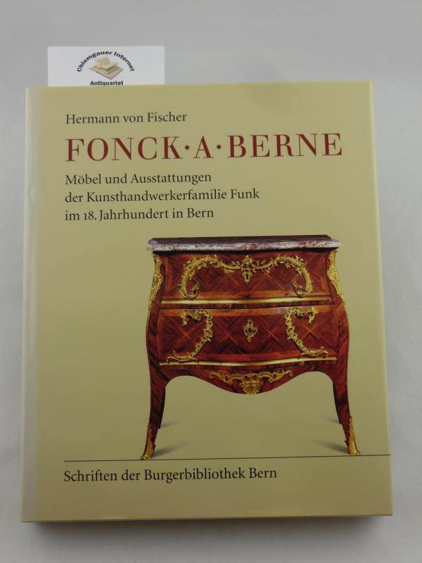 fischer hermann von fonck a berne mobel und ausstattungen der kunsthandwerkerfamilie funk im 18 jahrhundert in bern schriften der burgerbibliothek