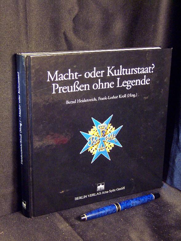 Macht- oder Kulturstaat? - Preußen ohne Legende - Heidenreich, Bernd + Kroll