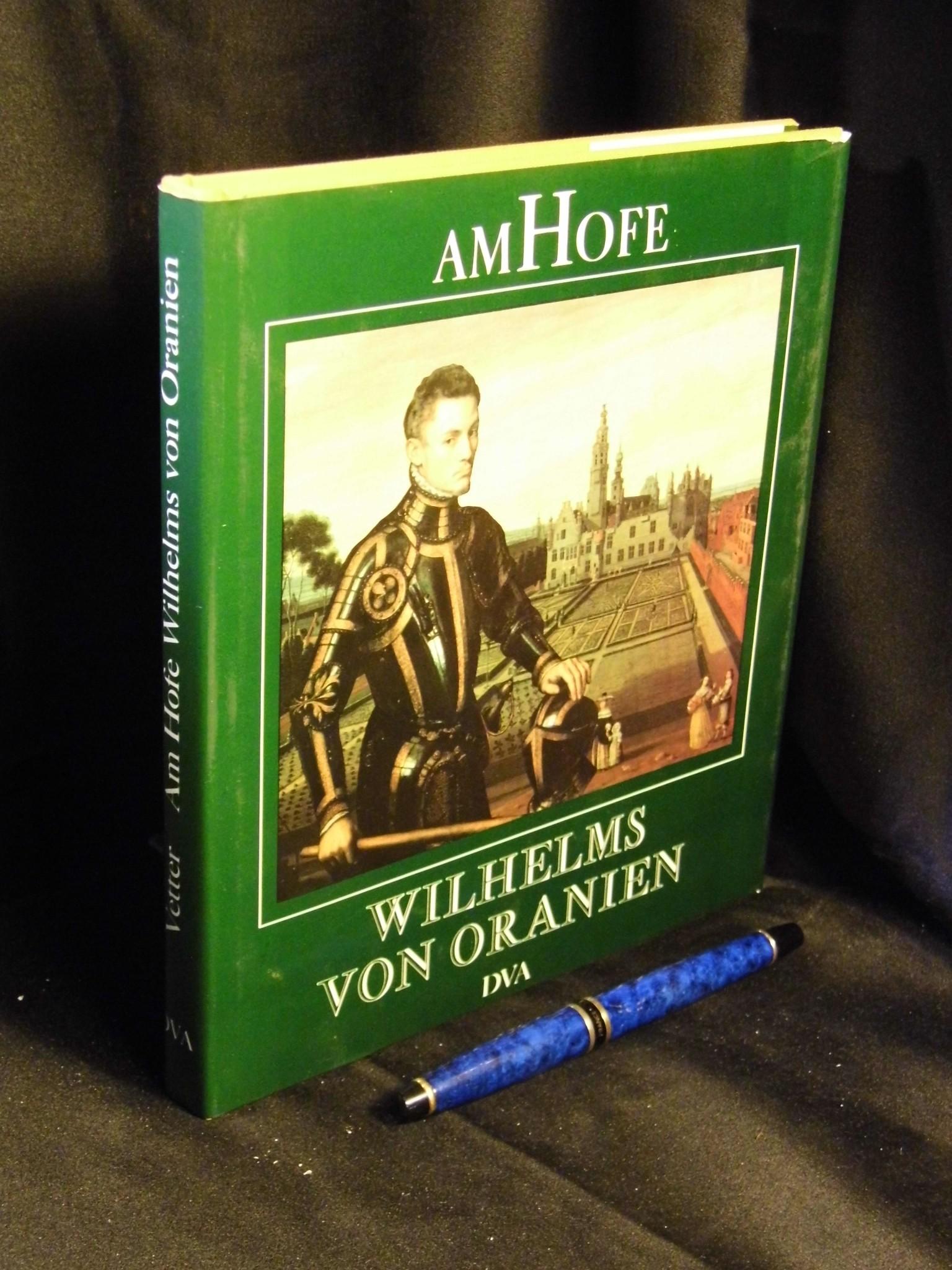 Am Hofe Wilhelms von Oranien - Vetter, Klaus