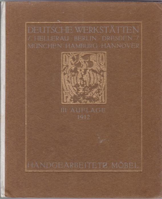 deutsche werkstatten hrsg deutsche werkstatten hellerau berlin dresden munchen hamburg hannover handgearbeitete mobel katalog