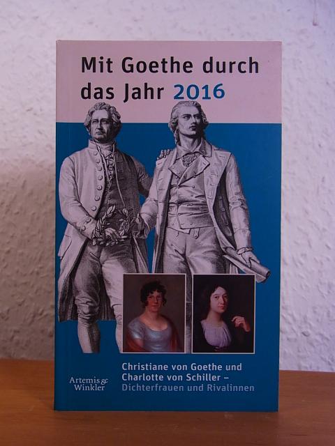Mit Goethe durch das Jahr 2016. Christiane von Goethe und Charlotte von Schiller. Dichterfrauen und Rivalinnen - Klauß, Jochen (Hrsg.)